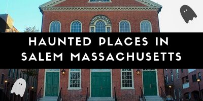 Related Post: Haunted Places in Salem Massachusetts