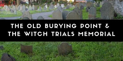 Related Post: The Old Burying Point and Salem Witch Trials Memorial
