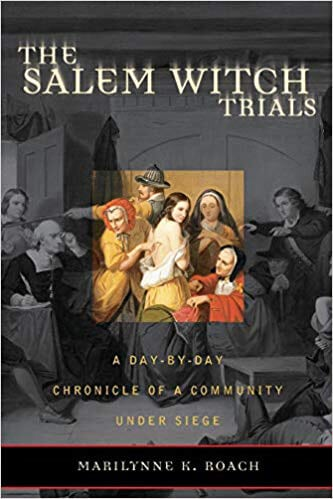 The Salem Witch Trials - A Day-By-Day Chronicle of a Community Under Siege Book